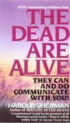 The Dead Are Alive: They Can and Do Communicate With You