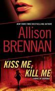 Kiss Me, Kill Me: A Novel of Suspense