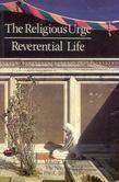 The Religious Urge & the Reverential Life