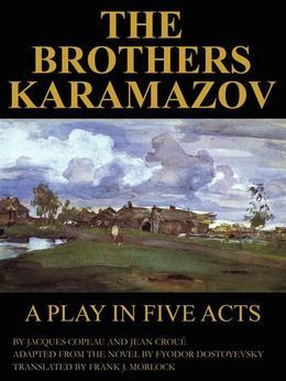 The Brothers Karamazov: A Play in Five Acts