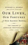Our Lives, Our Fortunes and Our Sacred Honor: The Forging of American Independence, 1774-1776