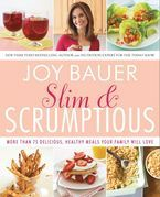 Slim and Scrumptious: More Than 75 Delicious, Healthy Meals Your Family Will Love