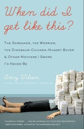 When Did I Get Like This?: The Screamer, the Worrier, the Dinosaur-Chicken-Nugget-Buyer, and Other Mothers I Swore I'd Never Be