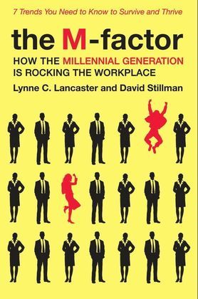 The M-Factor: How the Millennial Generation Is Rocking the Workplace