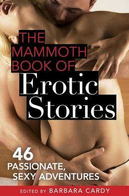 The Mammoth Book of Erotic Stories: 46 passionate, sexy adventures