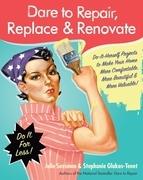 Dare to Repair, Replace & Renovate