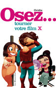Osez tourner votre film X