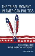 The Tribal Moment in American Politics: The Struggle for Native American Sovereignty