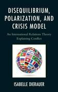Isabelle Dierauer - Disequilibrium, Polarization, and Crisis Model: An International Relations Theory Explaining Conflict