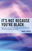 It's Not Because You're Black: Addressing Issues of Racism and Underrepresentation of African Americans in Academia
