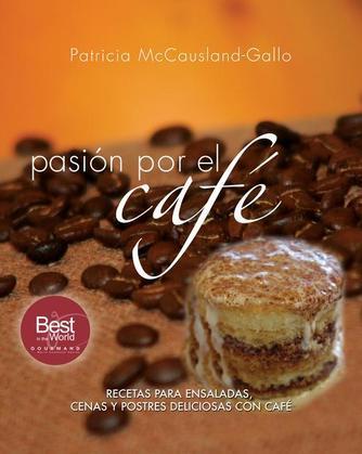 pasión por el café: Recetas dulces y salados con café