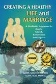 Creating A Healthy Life and Marriage: A Holistic Approach: Body, Mind, Emotions and Spirit