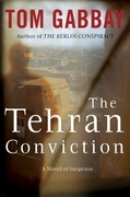 The Tehran Conviction: A Novel of Suspense