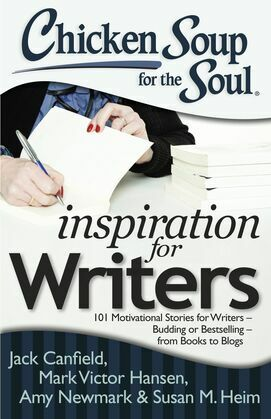 Chicken Soup for the Soul: Inspiration for Writers: 101 Motivational Stories for Writers - Budding or Bestselling - from Books to Blogs