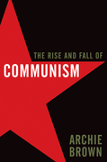 Archie Brown - The Rise and Fall of Communism