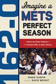 162-0: Imagine a Mets Perfect Season: A Game-by-Game Anaylsis of the Greatest Wins in Mets History