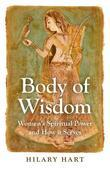 Body of Wisdom: Women's Spiritual Power and How it Serves