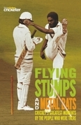 Flying Stumps and Metal Bats: Cricket's Greatest Moments by the People Who Were There