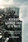 Never Let a Serious Crisis Go to Waste: How Neoliberalism Survived the Financial Meltdown
