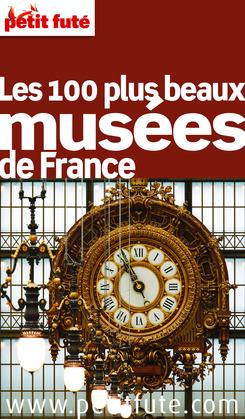 Dominique Auzias - Les 100 plus beaux musées de France 2013 Petit Futé (avec photos et avis des lecteurs)