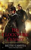 His Clockwork Canary: The Glorious Victorious Darcys