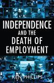 Independence and the Death of Employment