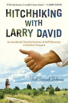 Hitchhiking with Larry David: An Accidental Tourist's Summer of Self-Discovery in Martha's Vineyard