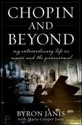 Chopin and Beyond: My Extraordinary Life in Music and the Paranormal