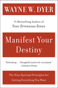 Manifest Your Destiny: Nine Spiritual Principles for Getting Ev