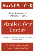 Manifest Your Destiny: Nine Spiritual Principles for Getting Ev