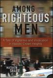 Among Righteous Men: A Tale of Vigilantes and Vindication in Hasidic Crown Heights