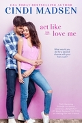 Act Like You Love Me (An Accidentally in Love Novel)