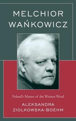 Melchior Wankowicz: Poland's Master of the Written Word