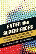 Enter the Superheroes: American Values, Culture, and the Canon of Superhero Literature