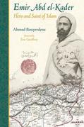 Emir Abd el-Kader: Hero and Saint of Islam