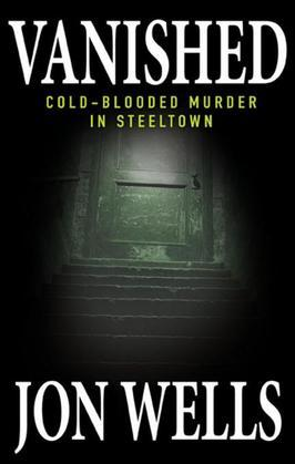 Vanished: Cold-Blooded Murder in Steeltown