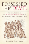 Possessed by the Devil: Ireland's Mass Witchcraft Trial