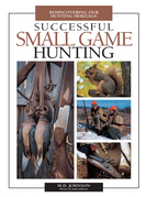 Successful Small Game Hunting: Rediscovering Our Hunting Heritage