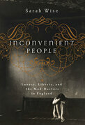 Inconvenient People: Lunacy, Liberty, and the Mad-Doctors in England