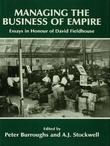 Managing the Business of Empire: Essays in Honour of David Fieldhouse