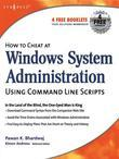 How to Cheat at Windows System Administration Using Command Line Scripts