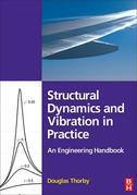 Structural Dynamics and Vibration in Practice: An Engineering Handbook