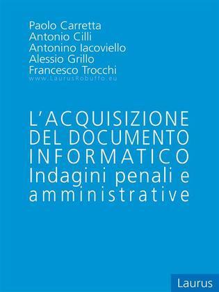 L'acquisizione del documento informatico - Indagini penali e Amministrative