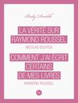 La Vérité sur Raymond Roussel