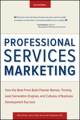 Professional Services Marketing: How the Best Firms Build Premier Brands, Thriving Lead Generation Engines, and Cultures of Business Development Succe