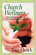 Church Wellness: A Best Practices Guide to Nurturing Healthy Congregations