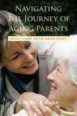 Navigating the Journey of Aging Parents: What Care Receivers Want: What Care Receivers Want