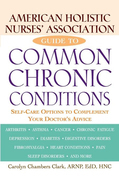 American Holistic Nurses' Association Guide to Common Chronic Conditions: Self-Care Options to Complement Your Doctor's Advice