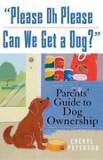 """Please, Oh Please Can We Get A Dog?"": Parents' Guide to Dog Ownership"