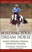 Building Your Dream Horse: Charles Wilhelm's Ultimate Foundation Training